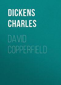 Чарльз Диккенс -David Copperfield