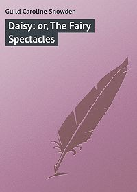 Caroline Guild -Daisy: or, The Fairy Spectacles
