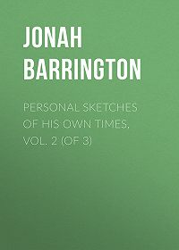 Jonah Barrington -Personal Sketches of His Own Times, Vol. 2 (of 3)