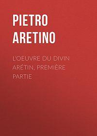 Pietro Aretino -L'oeuvre du divin Arétin, première partie