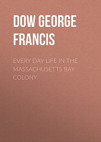 George Dow -Every Day Life in the Massachusetts Bay Colony