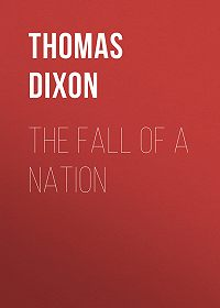Thomas Dixon -The Fall of a Nation