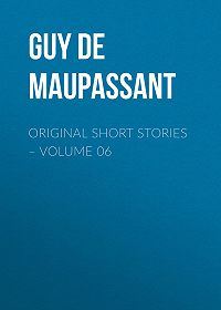 Guy Maupassant -Original Short Stories – Volume 06