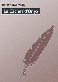 Barbey d'Aurevilly - Le Cachet d'Onyx