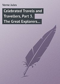 Jules Verne -Celebrated Travels and Travellers, Part 3. The Great Explorers of the Nineteenth Century