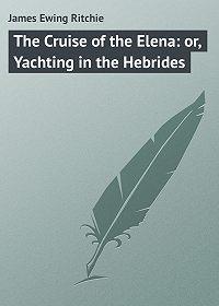 James Ritchie -The Cruise of the Elena: or, Yachting in the Hebrides