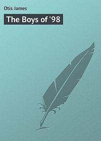 James Otis -The Boys of '98