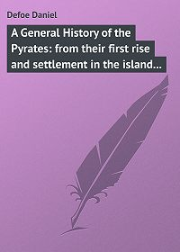 Daniel Defoe -A General History of the Pyrates: from their first rise and settlement in the island of Providence, to the present time