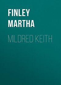Martha Finley -Mildred Keith