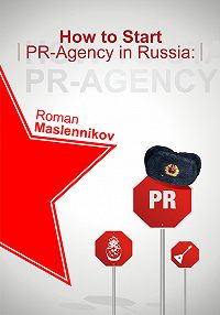 Роман Масленников -How To Start Your Own PR-Agency In Russia? Anti-Learner's Guide