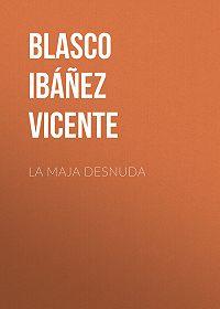 Vicente Blasco Ibáñez -La maja desnuda