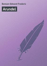 Edward Benson -Arundel