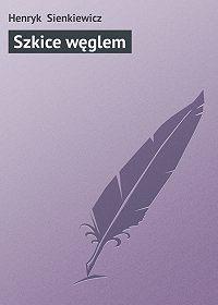 Henryk Sienkiewicz - Szkice węglem