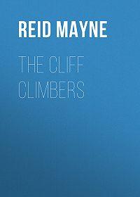 Mayne Reid -The Cliff Climbers