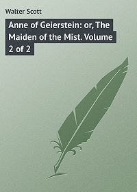 Walter Scott -Anne of Geierstein: or, The Maiden of the Mist. Volume 2 of 2