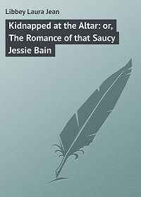 Laura Libbey -Kidnapped at the Altar: or, The Romance of that Saucy Jessie Bain