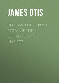 James Otis -Benjamin of Ohio: A Story of the Settlement of Marietta