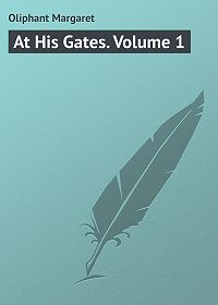 Margaret Oliphant -At His Gates. Volume 1