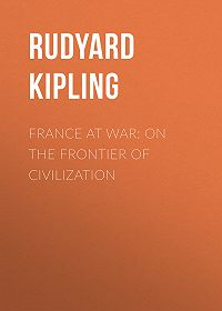 Rudyard Kipling -France at War: On the Frontier of Civilization