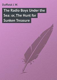 J. Duffield -The Radio Boys Under the Sea: or, The Hunt for Sunken Treasure