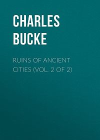 Charles Bucke -Ruins of Ancient Cities (Vol. 2 of 2)
