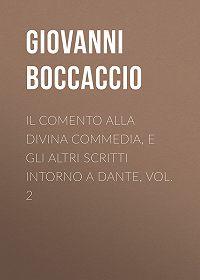 Giovanni Boccaccio -Il Comento alla Divina Commedia, e gli altri scritti intorno a Dante, vol. 2