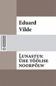 Eduard Vilde -Lunastus: ühe töölise noorpõlw
