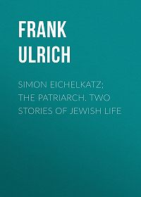 Ulrich Frank -Simon Eichelkatz; The Patriarch. Two Stories of Jewish Life