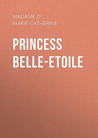 Marie Catherine d'Aulnoy -Princess Belle-Etoile
