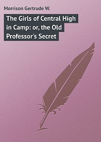 Gertrude Morrison -The Girls of Central High in Camp: or, the Old Professor's Secret