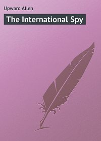Allen Upward -The International Spy