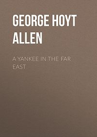 George Hoyt Allen -A Yankee in the Far East
