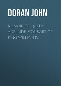 John Doran -Memoir of Queen Adelaide, Consort of King William IV.