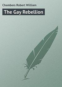 Robert Chambers -The Gay Rebellion