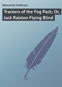 Ambrose Newcomb -Trackers of the Fog Pack; Or, Jack Ralston Flying Blind