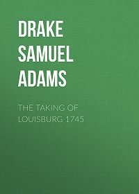 Samuel Drake -The Taking of Louisburg 1745