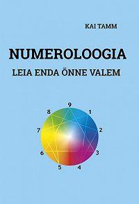 Kai Tamm -Numeroloogia. Leia oma õnne valem