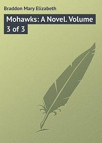 Mary Braddon -Mohawks: A Novel. Volume 3 of 3