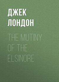 Джек Лондон -The Mutiny of the Elsinore