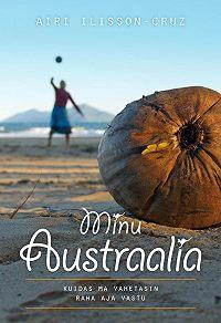 Airi Ilisson-Cruz -Minu Austraalia