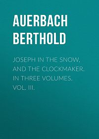 Berthold Auerbach -Joseph in the Snow, and The Clockmaker. In Three Volumes. Vol. III.