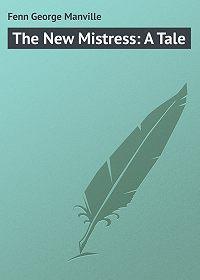 George Fenn -The New Mistress: A Tale