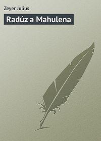 Zeyer Julius - Radúz a Mahulena