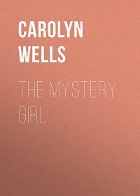 Carolyn Wells -The Mystery Girl