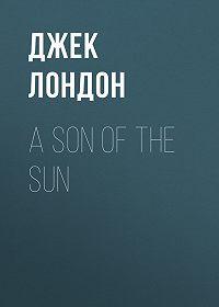 Джек Лондон -A Son Of The Sun