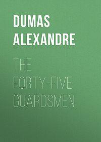 Alexandre Dumas -The Forty-Five Guardsmen
