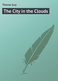 Guy Thorne -The City in the Clouds