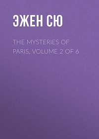 Эжен Сю -The Mysteries of Paris, Volume 2 of 6