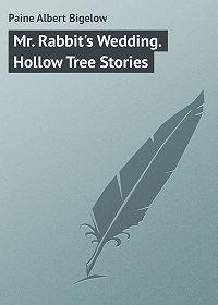 Albert Paine -Mr. Rabbit's Wedding. Hollow Tree Stories