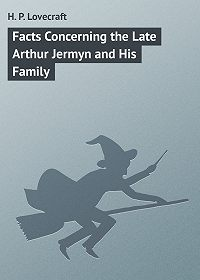 H. Lovecraft - Facts Concerning the Late Arthur Jermyn and His Family